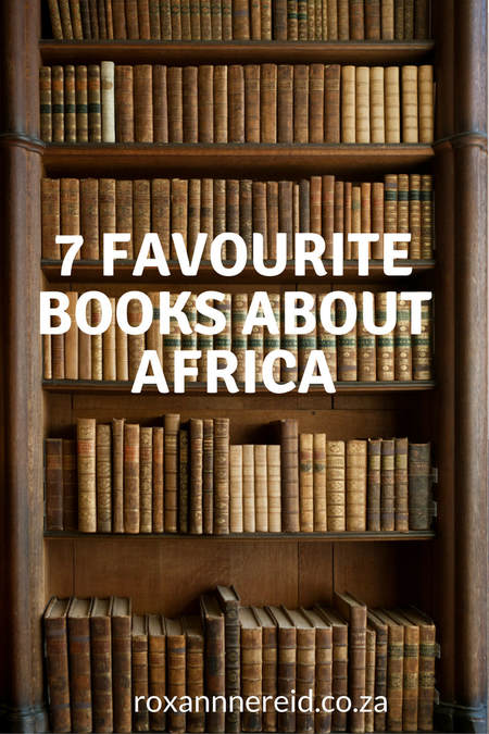 7 favourite books about Africa #Africa #books #travel